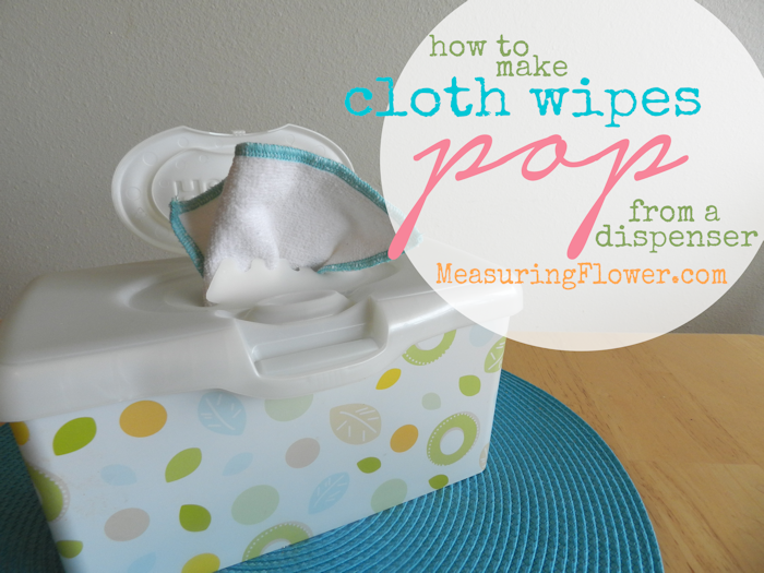 How to Make Cloth Wipes Pop from a Dispenser--MeasuringFlower