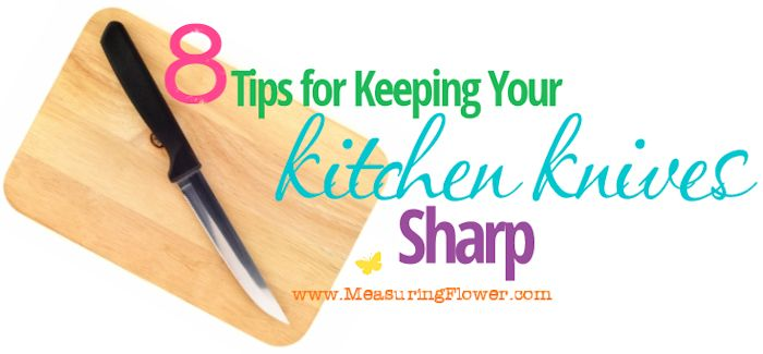 8 Tips for Keeping Your Knives Sharp--MeasuringFlower