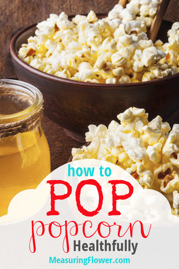 How to Pop Popcorn Healthfully